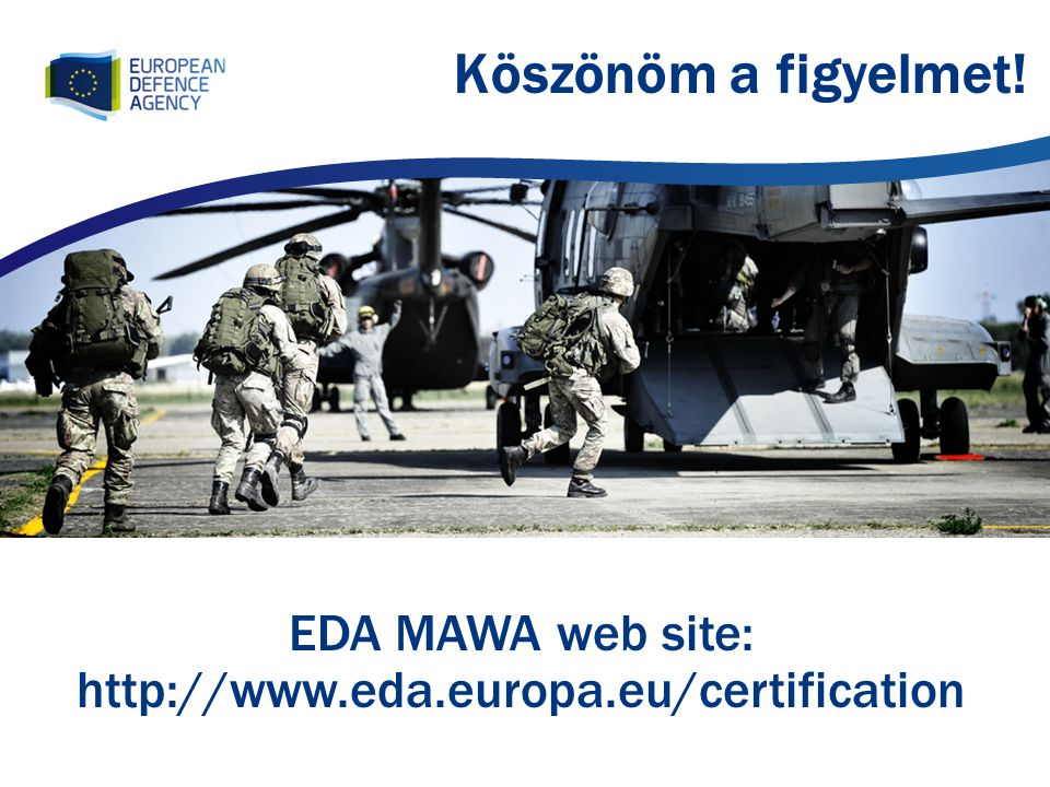 EDA MAWA web site: http://www.eda.europa.eu/certification Köszönöm a figyelmet!