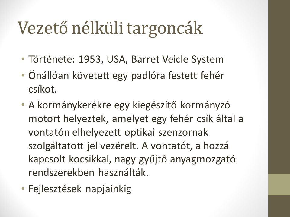 Vezető nélküli targoncák Története: 1953, USA, Barret Veicle System Önállóan követett egy padlóra festett fehér csíkot.