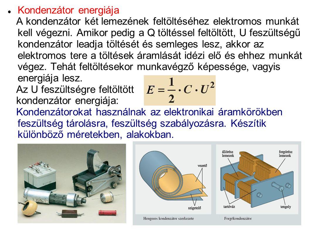Kondenzátor energiája A kondenzátor két lemezének feltöltéséhez elektromos munkát kell végezni. Amikor pedig a Q töltéssel feltöltött, U feszültségű k