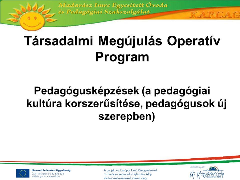 Társadalmi Megújulás Operatív Program Pedagógusképzések (a pedagógiai kultúra korszerűsítése, pedagógusok új szerepben)