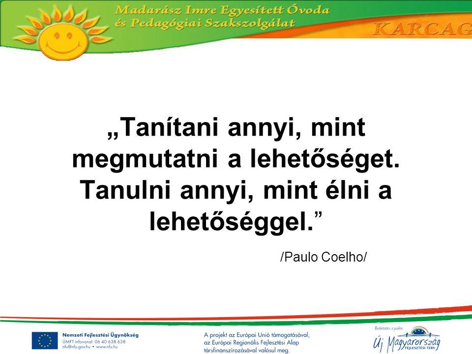 """""""Tanítani annyi, mint megmutatni a lehetőséget. Tanulni annyi, mint élni a lehetőséggel."""" /Paulo Coelho/"""