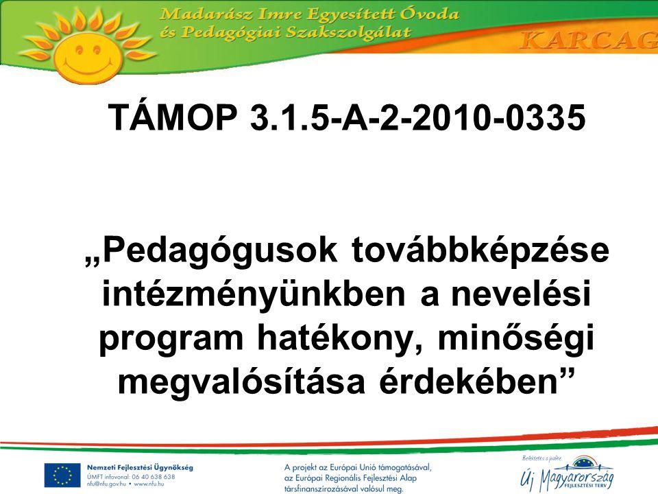 """TÁMOP 3.1.5-A-2-2010-0335 """"Pedagógusok továbbképzése intézményünkben a nevelési program hatékony, minőségi megvalósítása érdekében"""