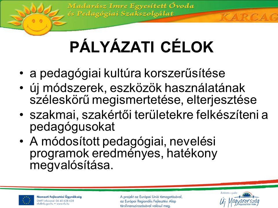 PÁLYÁZATI CÉLOK a pedagógiai kultúra korszerűsítése új módszerek, eszközök használatának széleskörű megismertetése, elterjesztése szakmai, szakértői t