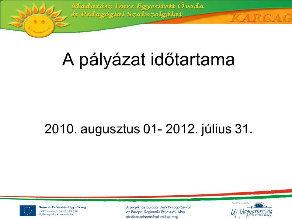 A pályázat időtartama 2010. augusztus 01- 2012. július 31.