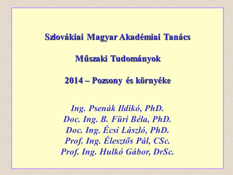 Szlovákiai Magyar Akadémiai Tanács Műszaki Tudományok 2014 – Pozsony és környéke Ing. Psenák Ildikó, PhD. Doc. Ing. B. Füri Béla, PhD. Doc. Ing. Écsi