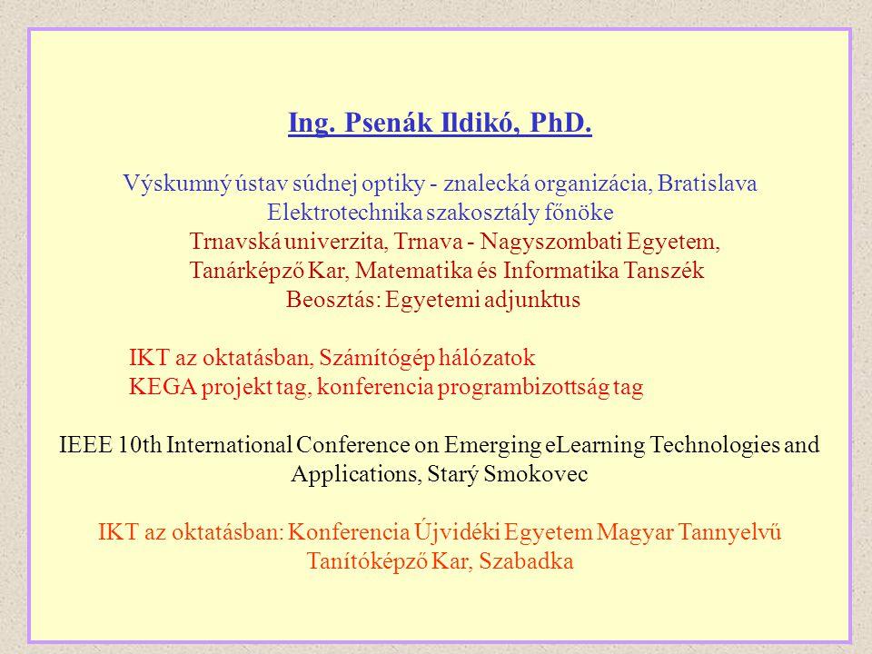 Ing. Psenák Ildikó, PhD. Výskumný ústav súdnej optiky - znalecká organizácia, Bratislava Elektrotechnika szakosztály főnöke Trnavská univerzita, Trnav