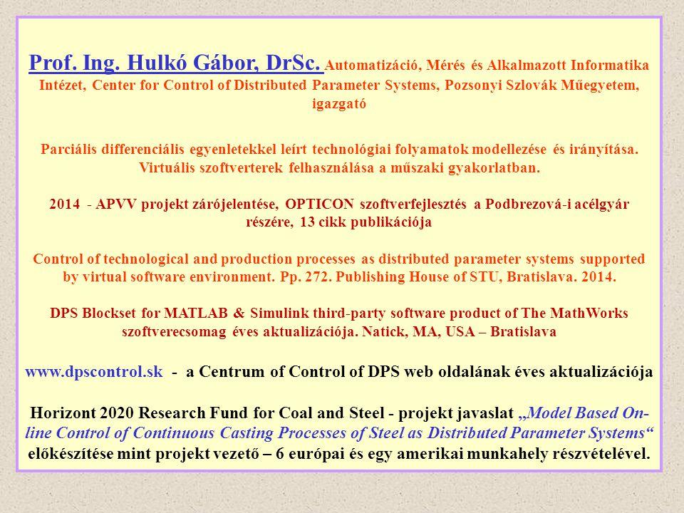Prof. Ing. Hulkó Gábor, DrSc. Automatizáció, Mérés és Alkalmazott Informatika Intézet, Center for Control of Distributed Parameter Systems, Pozsonyi S