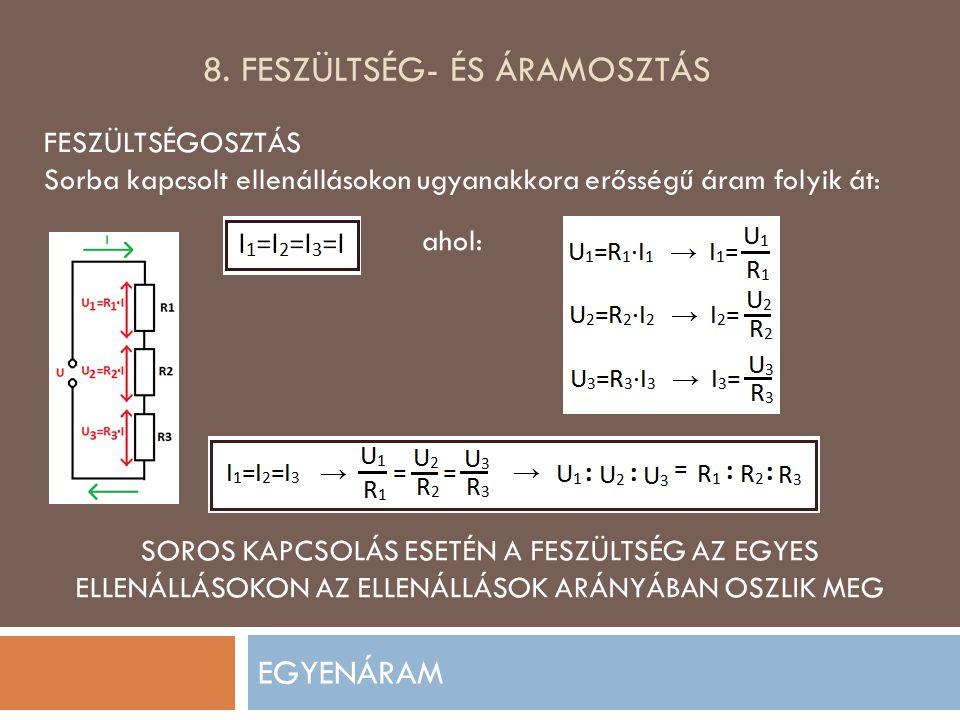 8. FESZÜLTSÉG- ÉS ÁRAMOSZTÁS EGYENÁRAM FESZÜLTSÉGOSZTÁS Sorba kapcsolt ellenállásokon ugyanakkora erősségű áram folyik át: ahol: SOROS KAPCSOLÁS ESETÉ