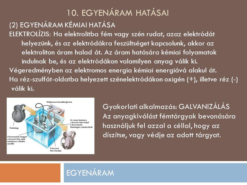 10. EGYENÁRAM HATÁSAI EGYENÁRAM (2) EGYENÁRAM KÉMIAI HATÁSA ELEKTROLÍZIS: Ha elektrolitba fém vagy szén rudat, azaz elektródát helyezünk, és az elektr
