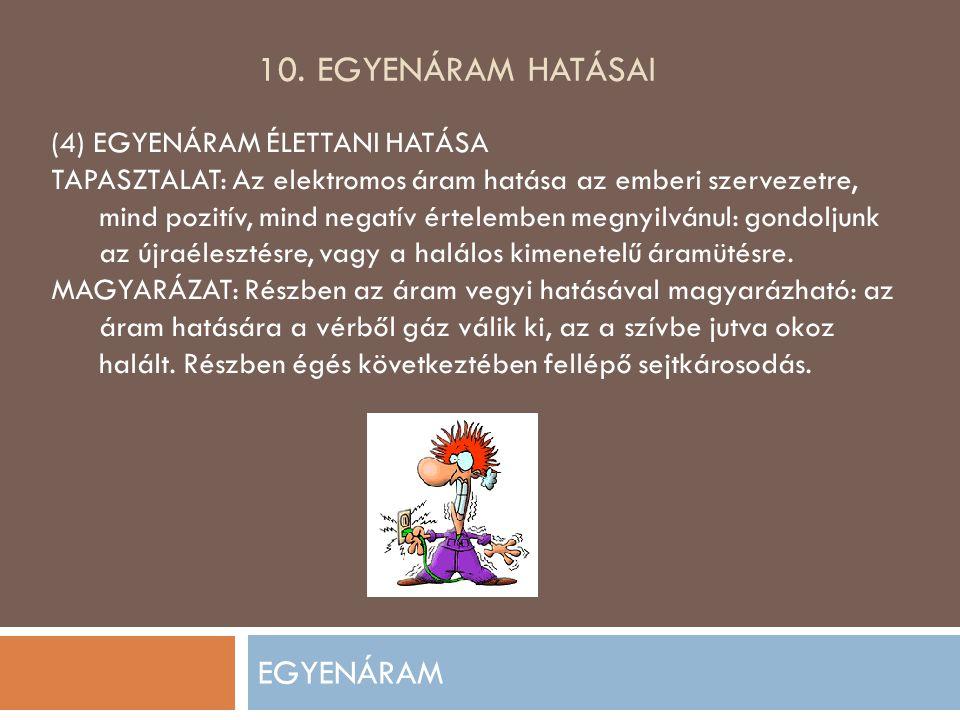 10. EGYENÁRAM HATÁSAI EGYENÁRAM (4) EGYENÁRAM ÉLETTANI HATÁSA TAPASZTALAT: Az elektromos áram hatása az emberi szervezetre, mind pozitív, mind negatív