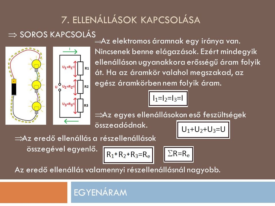 7.ELLENÁLLÁSOK KAPCSOLÁSA EGYENÁRAM  SOROS KAPCSOLÁS  Az elektromos áramnak egy iránya van.