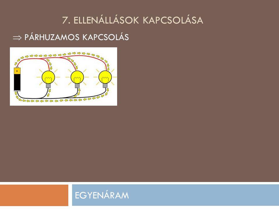 7. ELLENÁLLÁSOK KAPCSOLÁSA EGYENÁRAM  PÁRHUZAMOS KAPCSOLÁS