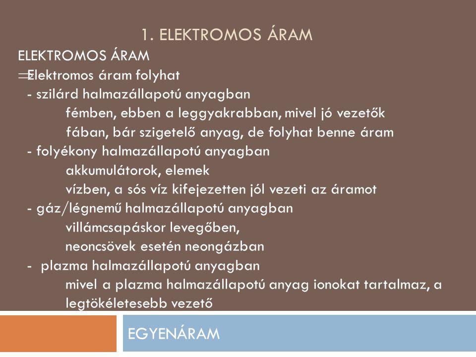 1. ELEKTROMOS ÁRAM EGYENÁRAM ELEKTROMOS ÁRAM  Elektromos áram folyhat - szilárd halmazállapotú anyagban fémben, ebben a leggyakrabban, mivel jó vezet