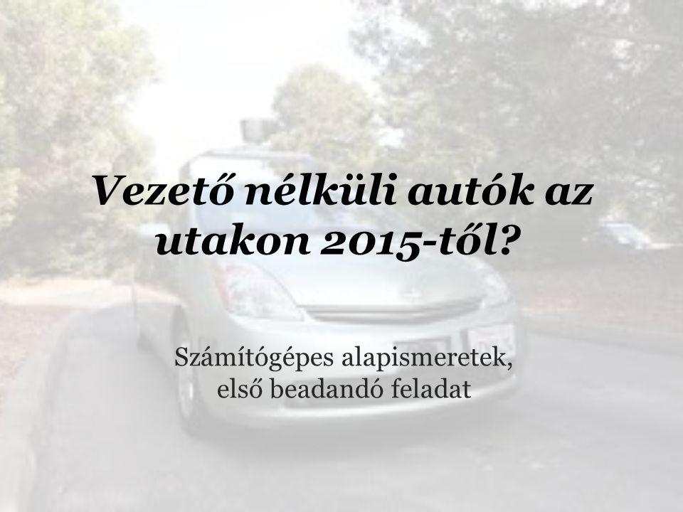 Vezető nélküli autók az utakon 2015-től Számítógépes alapismeretek, első beadandó feladat