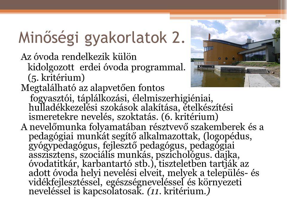 Minőségi gyakorlatok 2. Az óvoda rendelkezik külön kidolgozott erdei óvoda programmal. (5. kritérium) Megtalálható az alapvetően fontos fogyasztói, tá
