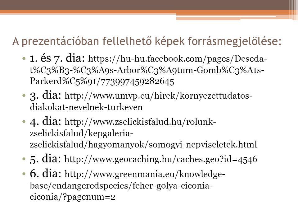 A prezentációban fellelhető képek forrásmegjelölése: 1. és 7. dia: https://hu-hu.facebook.com/pages/Deseda- t%C3%B3-%C3%A9s-Arbor%C3%A9tum-Gomb%C3%A1s