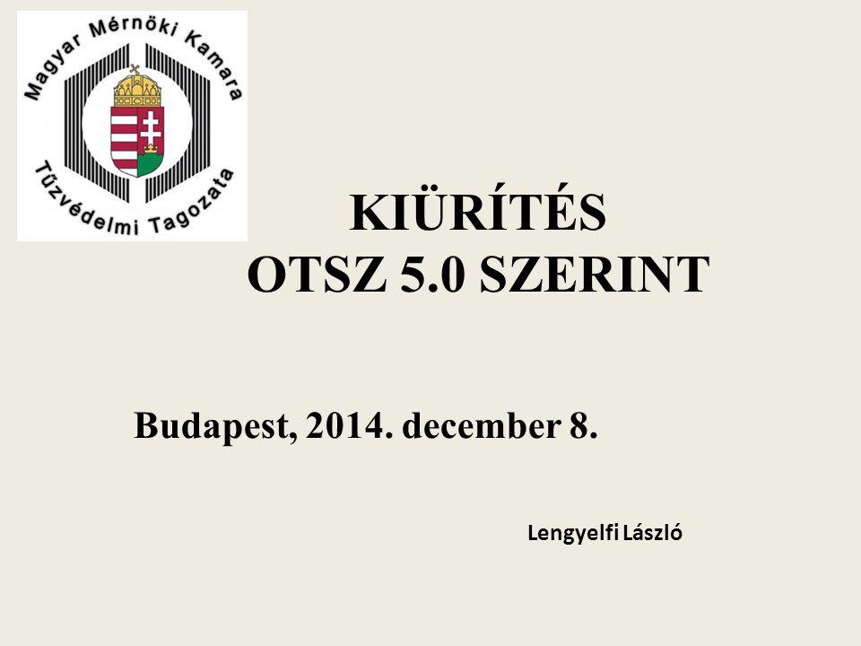 KIÜRÍTÉS OTSZ 5.0 SZERINT Budapest, 2014. december 8. Lengyelfi László