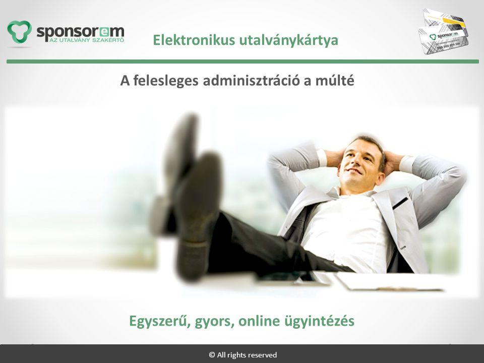 A felesleges adminisztráció a múlté Egyszerű, gyors, online ügyintézés Elektronikus utalványkártya