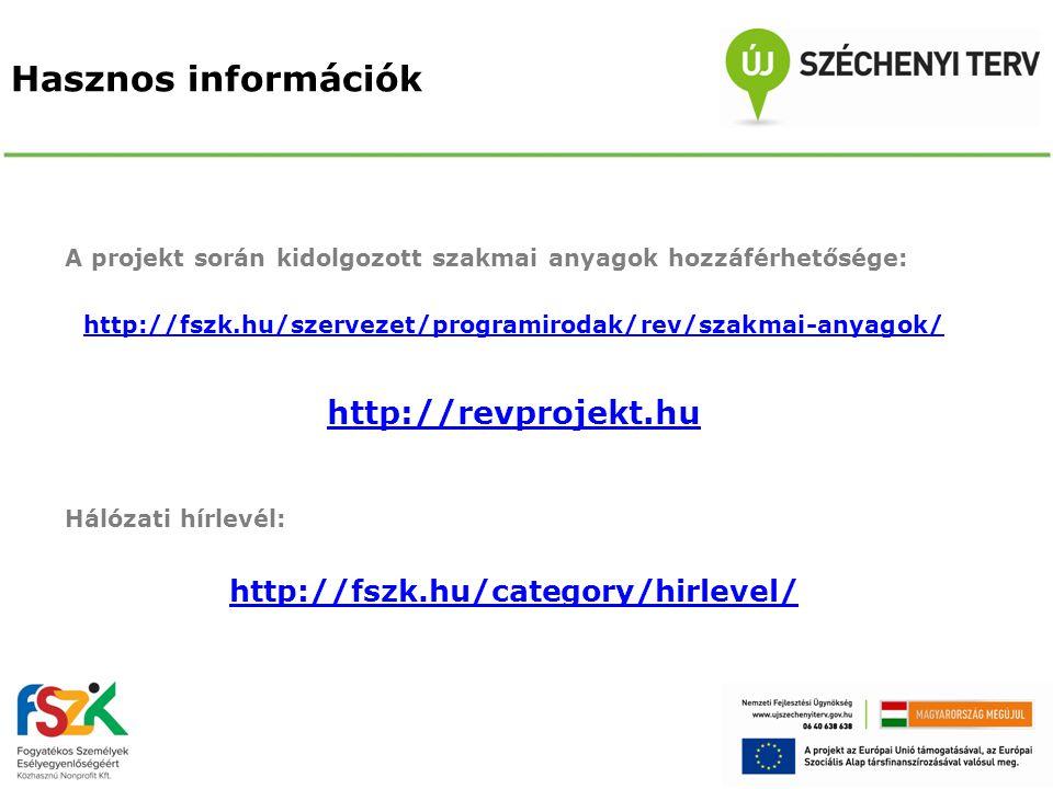 Hasznos információk A projekt során kidolgozott szakmai anyagok hozzáférhetősége: http://fszk.hu/szervezet/programirodak/rev/szakmai-anyagok/ http://r