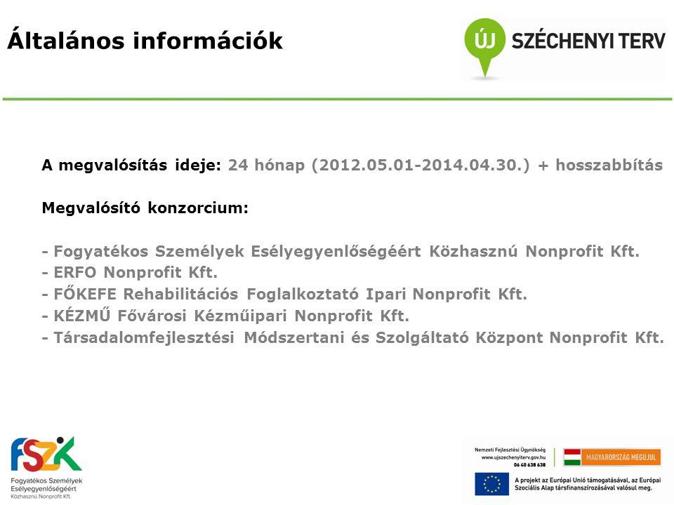 Általános információk A megvalósítás ideje: 24 hónap (2012.05.01-2014.04.30.) + hosszabbítás Megvalósító konzorcium: - Fogyatékos Személyek Esélyegyen