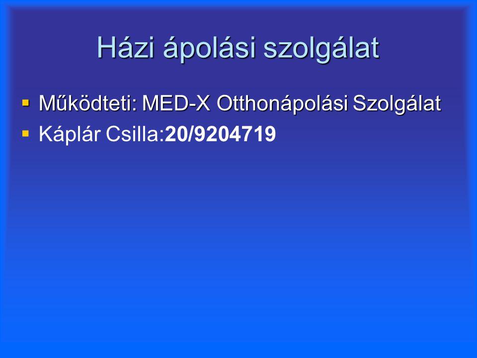 Házi ápolási szolgálat  Működteti: MED-X Otthonápolási Szolgálat   Káplár Csilla:20/9204719