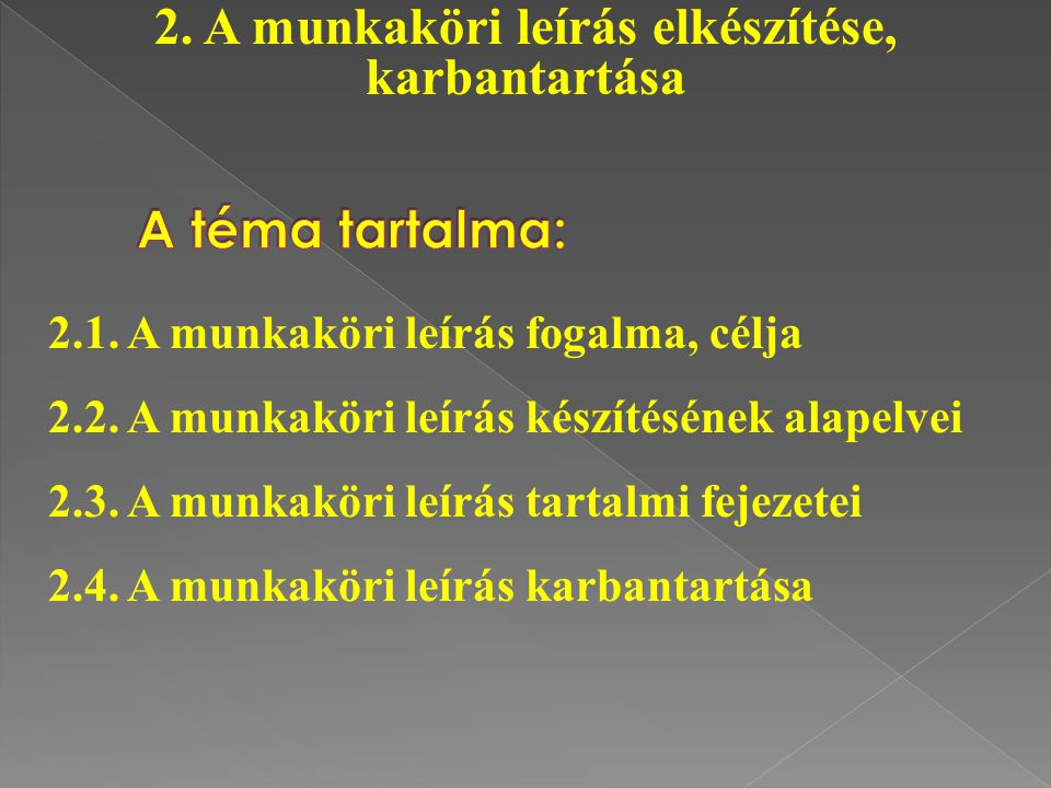 2.1. A munkaköri leírás fogalma, célja 2.2. A munkaköri leírás készítésének alapelvei 2.3. A munkaköri leírás tartalmi fejezetei 2.4. A munkaköri leír