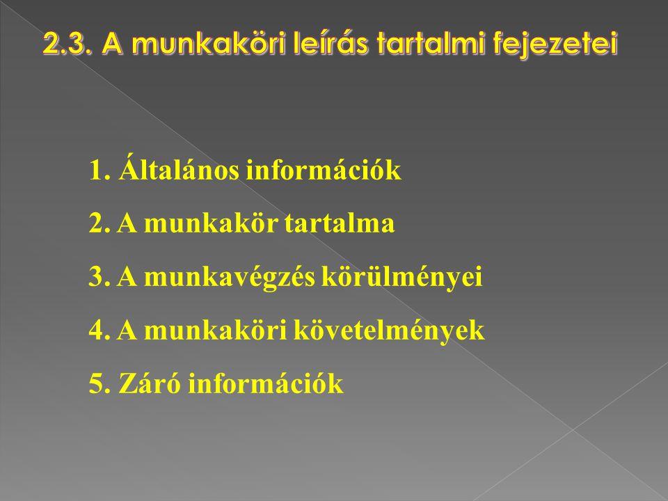 1. Általános információk 2. A munkakör tartalma 3. A munkavégzés körülményei 4. A munkaköri követelmények 5. Záró információk