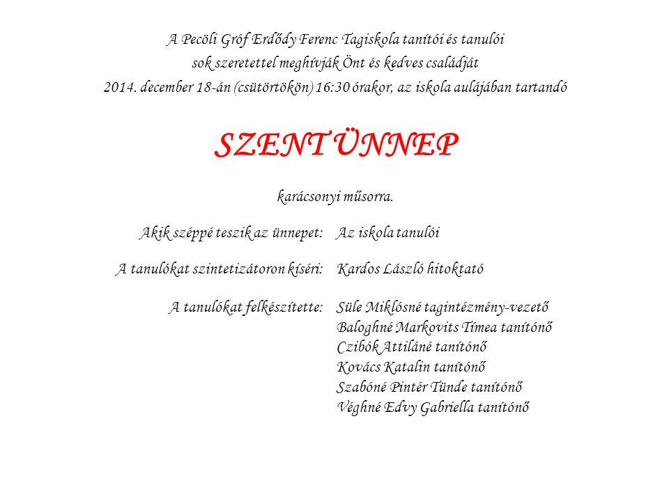 A Pecöli Gróf Erdődy Ferenc Tagiskola tanítói és tanulói sok szeretettel meghívják Önt és kedves családját 2014. december 18-án (csütörtökön) 16:30 ór