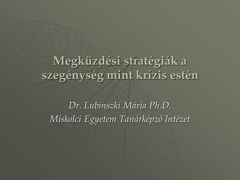 Megküzdési stratégiák a szegénység mint krízis estén Dr. Lubinszki Mária Ph.D. Miskolci Egyetem Tanárképző Intézet