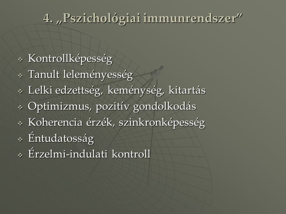 """4. """"Pszichológiai immunrendszer""""  Kontrollképesség  Tanult leleményesség  Lelki edzettség, keménység, kitartás  Optimizmus, pozitív gondolkodás """