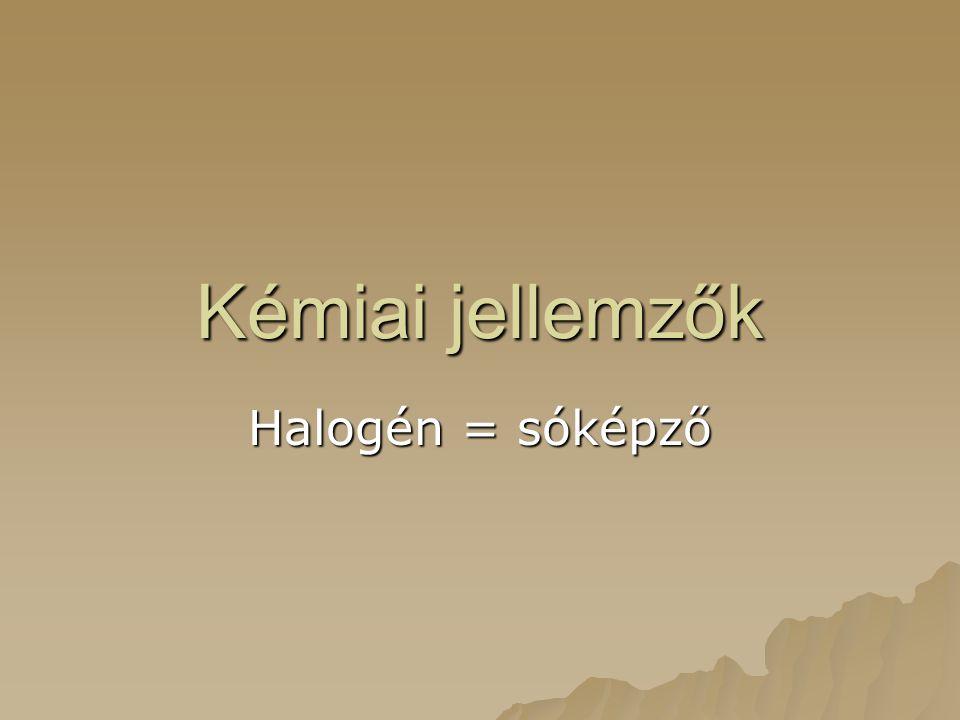 Kémiai jellemzők Halogén = sóképző