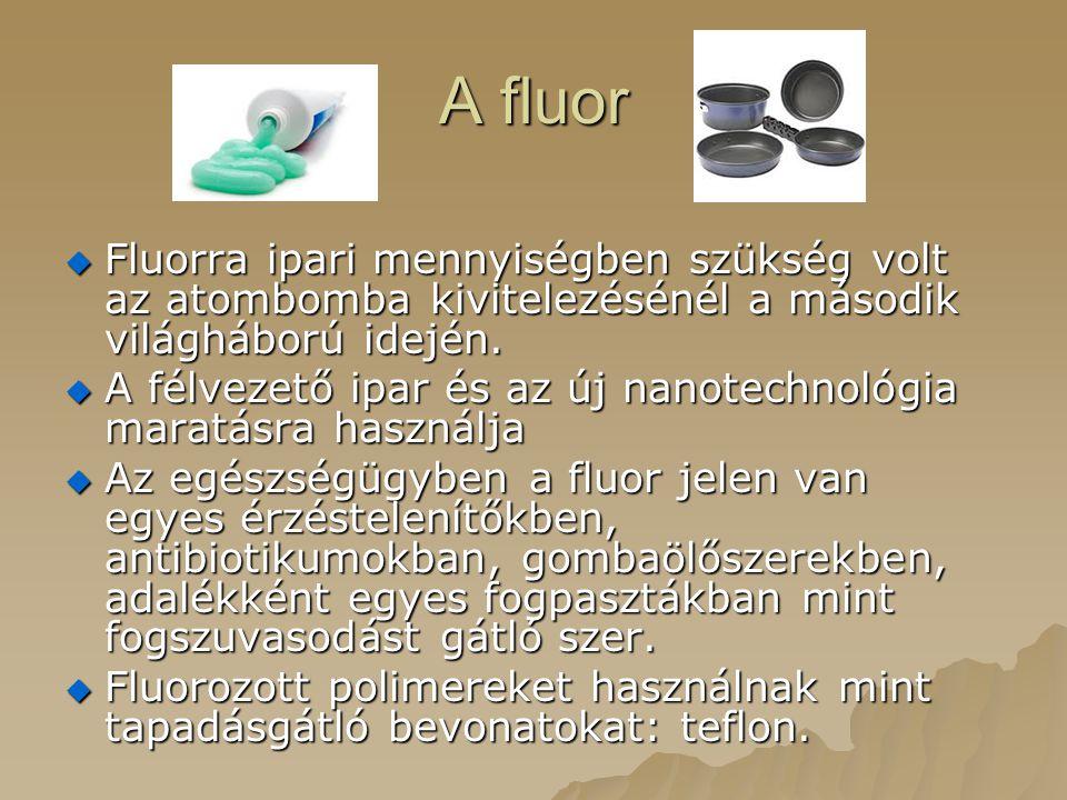 A fluor  Fluorra ipari mennyiségben szükség volt az atombomba kivitelezésénél a második világháború idején.