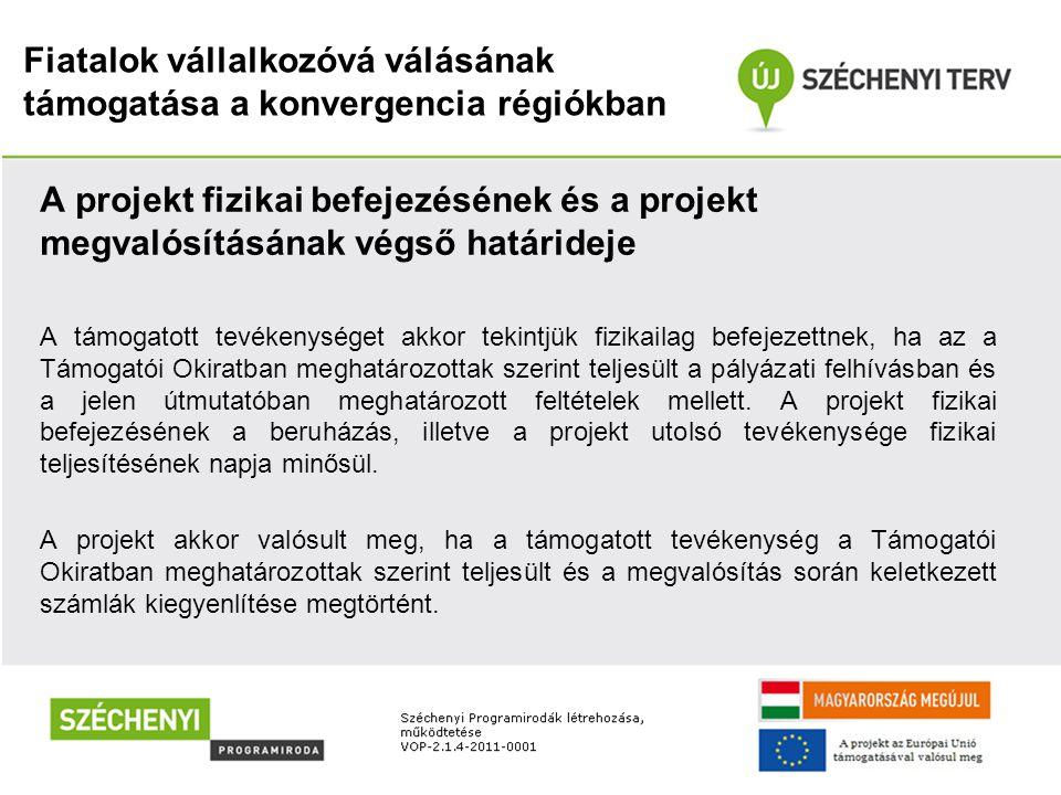 Fiatalok vállalkozóvá válásának támogatása a konvergencia régiókban A projekt fizikai befejezésének és a projekt megvalósításának végső határideje A t