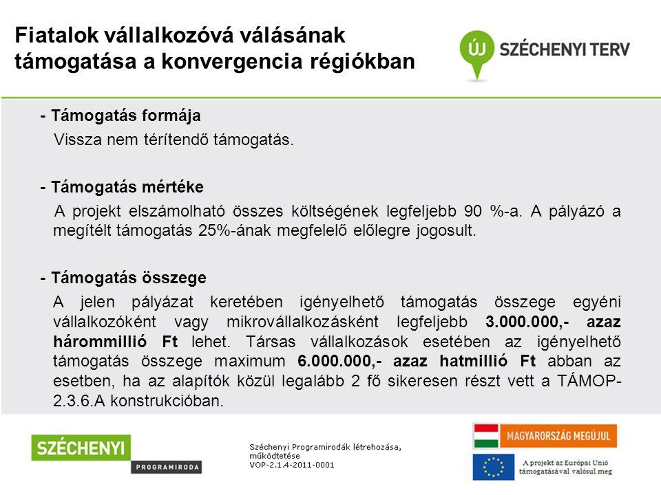 Fiatalok vállalkozóvá válásának támogatása a konvergencia régiókban - Támogatás formája Vissza nem térítendő támogatás. - Támogatás mértéke A projekt