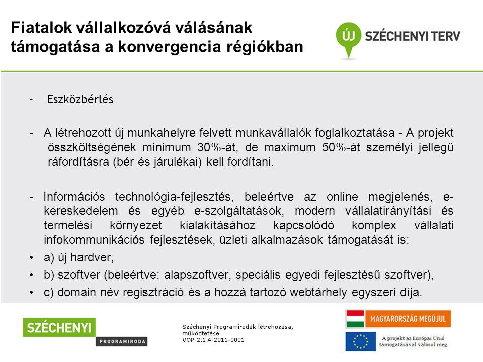 Fiatalok vállalkozóvá válásának támogatása a konvergencia régiókban -Eszközbérlés - A létrehozott új munkahelyre felvett munkavállalók foglalkoztatása