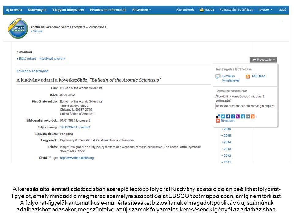 A keresés által érintett adatbázisban szereplő legtöbb folyóirat Kiadvány adatai oldalán beállíthat folyóirat- figyelőt, amely mindaddig megmarad személyre szabott Saját EBSCOhost mappájában, amíg nem törli azt.