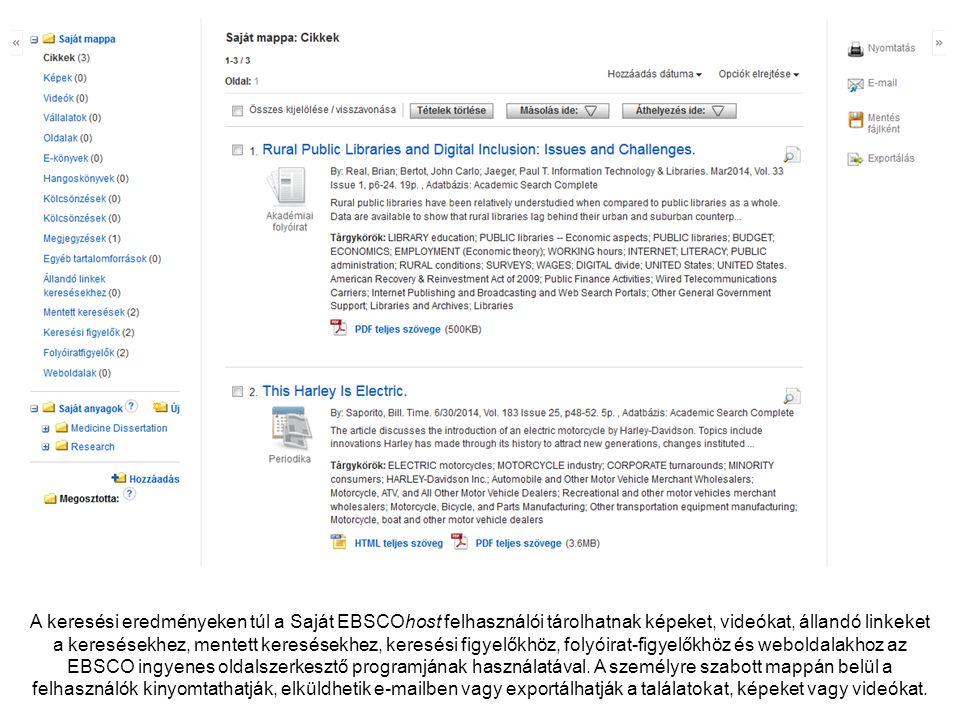 A keresési eredményeken túl a Saját EBSCOhost felhasználói tárolhatnak képeket, videókat, állandó linkeket a keresésekhez, mentett keresésekhez, keresési figyelőkhöz, folyóirat-figyelőkhöz és weboldalakhoz az EBSCO ingyenes oldalszerkesztő programjának használatával.