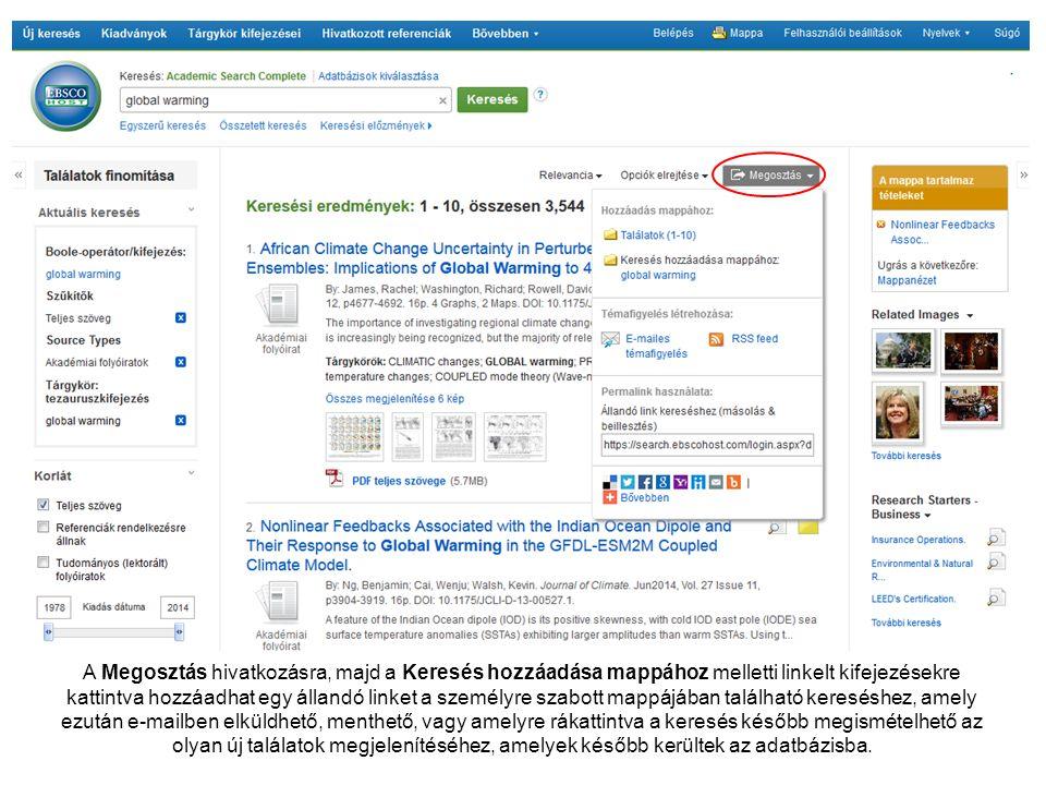 A Megosztás hivatkozásra, majd a Keresés hozzáadása mappához melletti linkelt kifejezésekre kattintva hozzáadhat egy állandó linket a személyre szabott mappájában található kereséshez, amely ezután e-mailben elküldhető, menthető, vagy amelyre rákattintva a keresés később megismételhető az olyan új találatok megjelenítéséhez, amelyek később kerültek az adatbázisba.