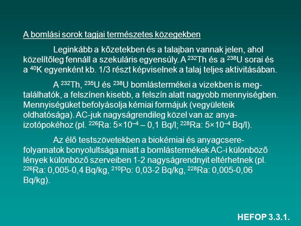 HEFOP 3.3.1. A bomlási sorok tagjai természetes közegekben Leginkább a kőzetekben és a talajban vannak jelen, ahol közelítőleg fennáll a szekuláris eg