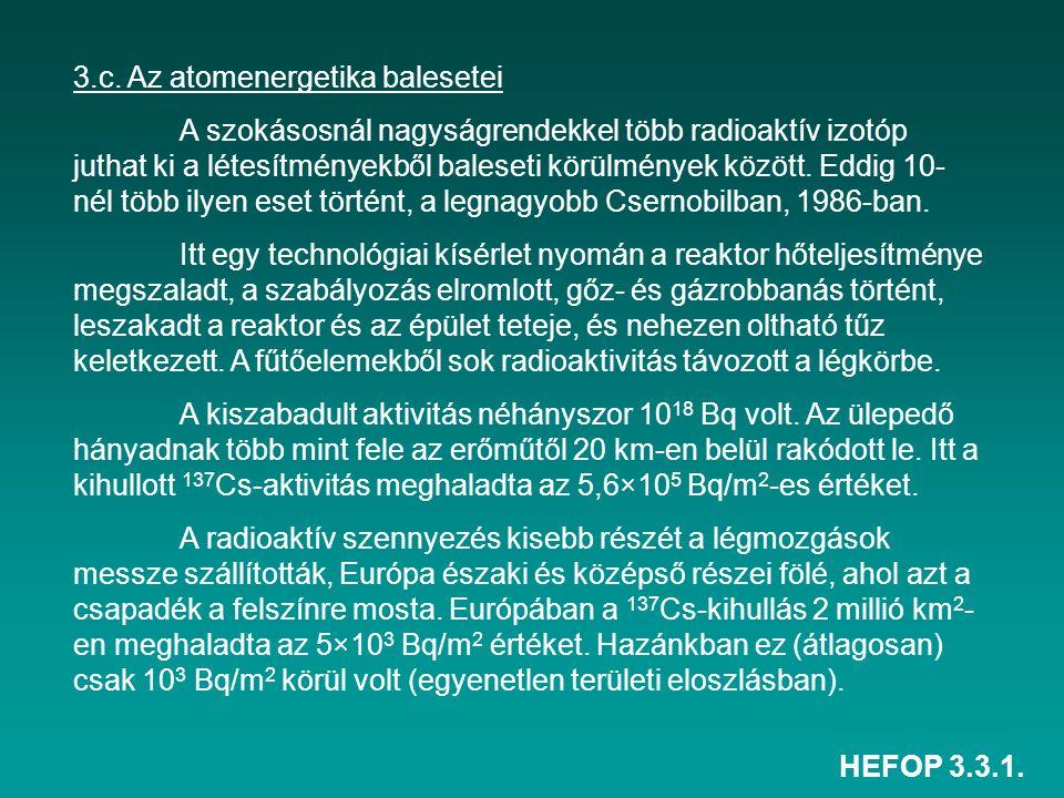 HEFOP 3.3.1. 3.c. Az atomenergetika balesetei A szokásosnál nagyságrendekkel több radioaktív izotóp juthat ki a létesítményekből baleseti körülmények