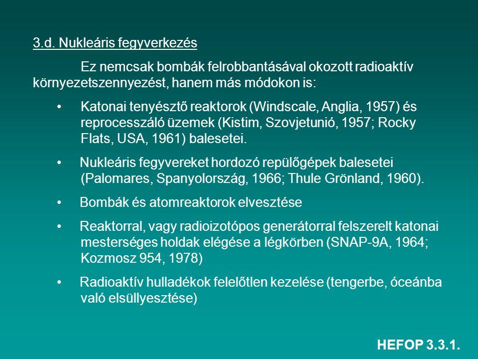 HEFOP 3.3.1. 3.d. Nukleáris fegyverkezés Ez nemcsak bombák felrobbantásával okozott radioaktív környezetszennyezést, hanem más módokon is: Katonai ten