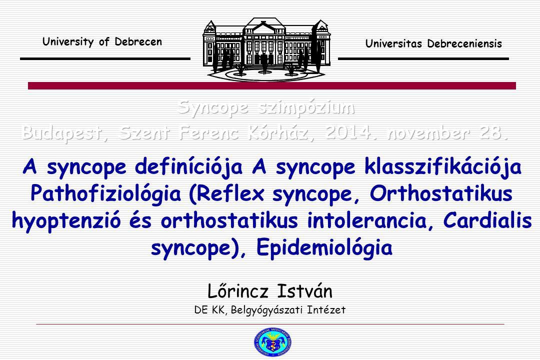 A syncope definíciója A syncope klasszifikációja Pathofiziológia (Reflex syncope, Orthostatikus hyoptenzió és orthostatikus intolerancia, Cardialis sy