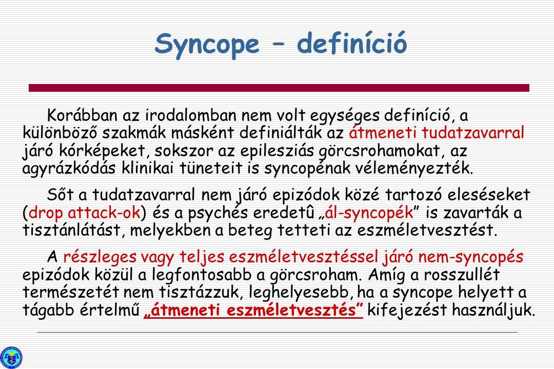 Syncope – definíció Korábban az irodalomban nem volt egységes definíció, a különböző szakmák másként definiálták az átmeneti tudatzavarral járó kórkép