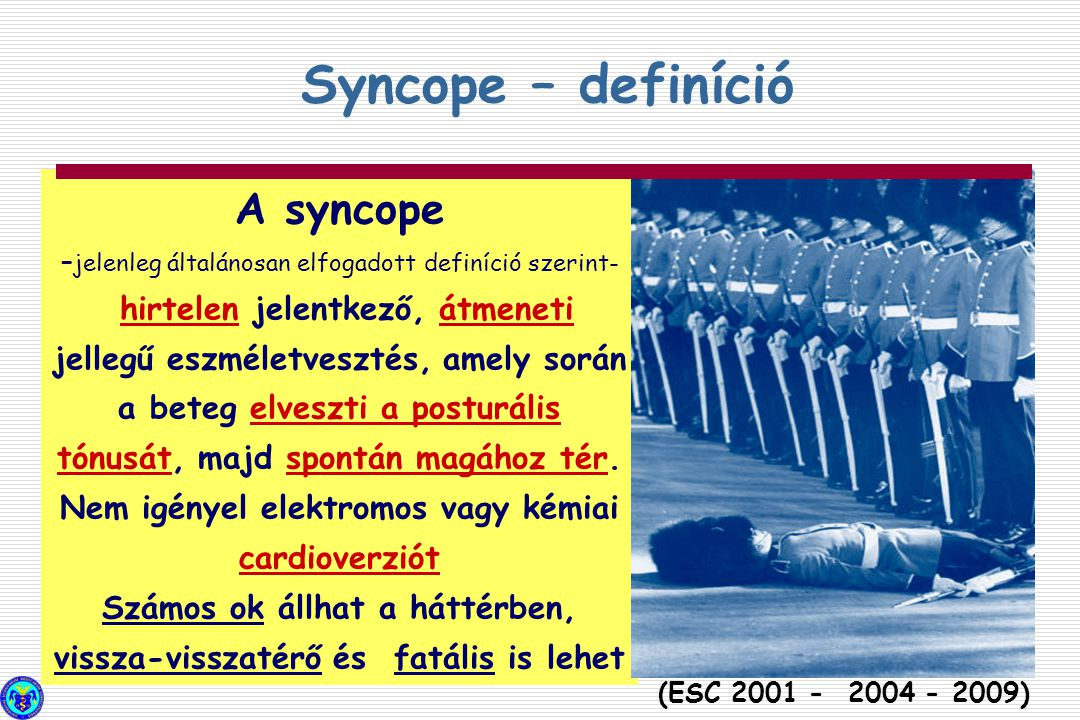 A syncope definíciója A syncope klasszifikációja Pathofiziológia (Reflex syncope,Orthostatikus hyoptenzióés orthostatikus intolerancia, Cardialis syncope), Epidemiológia Take home……………