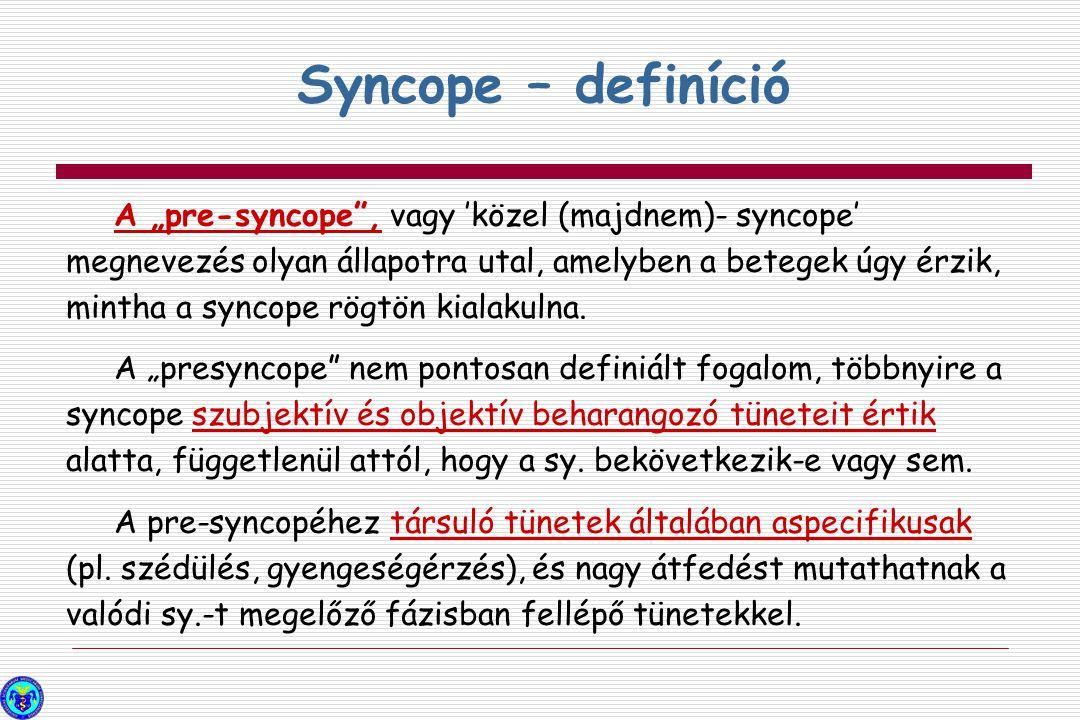 """A """"pre-syncope"""", vagy 'közel (majdnem)- syncope' megnevezés olyan állapotra utal, amelyben a betegek úgy érzik, mintha a syncope rögtön kialakulna. A"""