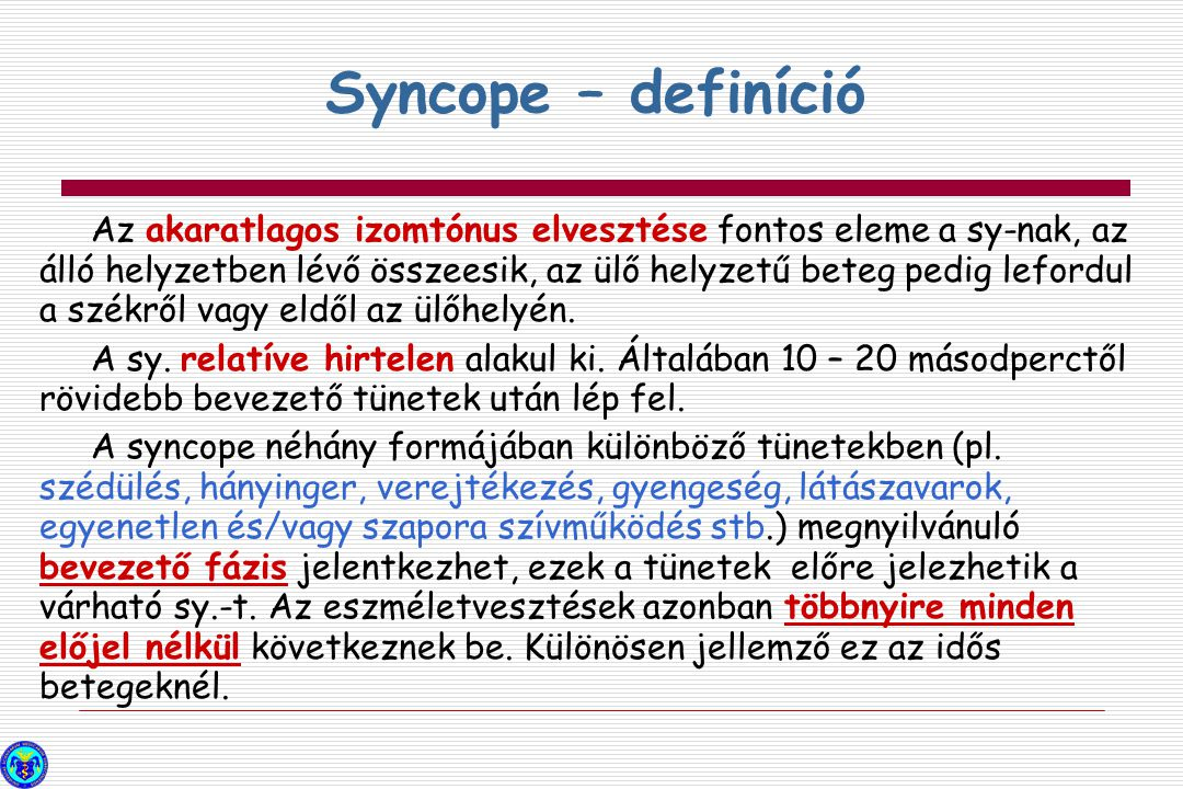 Kardiális syncope (cardiovaszkuláris)s Strukturális megbetegedések - Kardiális: szívbillentyű-betegségek, akut szívizom infarktus / ischaemia, obstruktív cardiomyopathia, szívizom szövetszaporulat: (atirális myxoma, tumorok stb.), pericardium betegség / tamponád, veleszületett coronaria rendellenességek, műbillentyű diszfunkció.