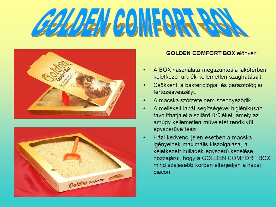 GOLDEN COMFORT BOX előnyei: A BOX használata megszünteti a lakótérben keletkező ürülék kellemetlen szaghatásait. Csökkenti a bakteriológiai és parazit