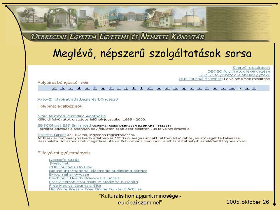 Kulturális honlapjaink minősége - európai szemmel Meglévő, népszerű szolgáltatások sorsa 2005.