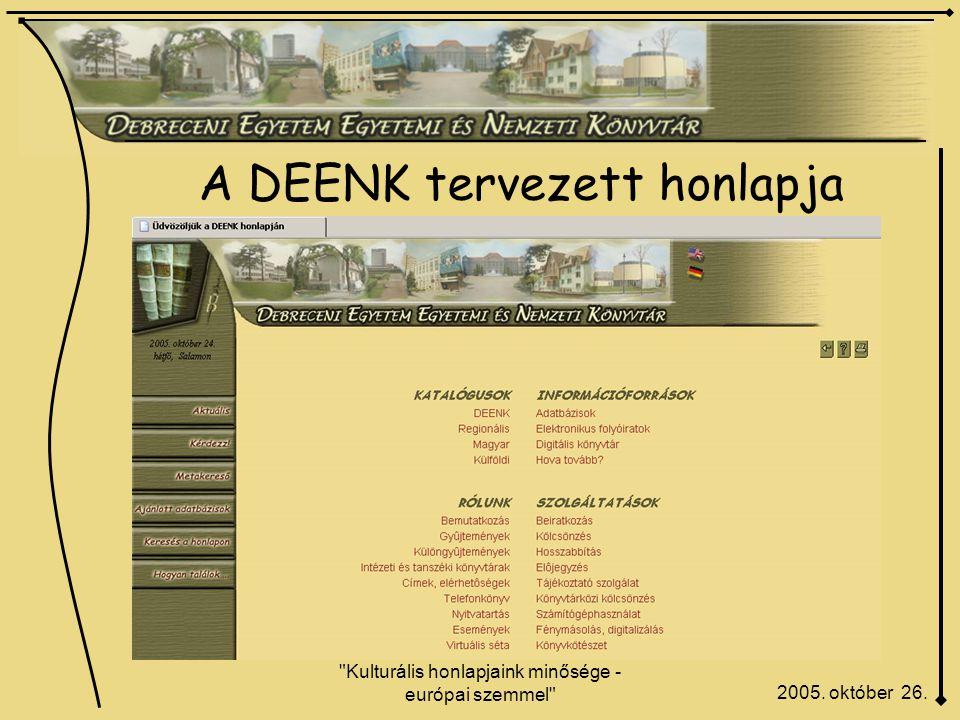 Kulturális honlapjaink minősége - európai szemmel A DEENK tervezett honlapja 2005. október 26.