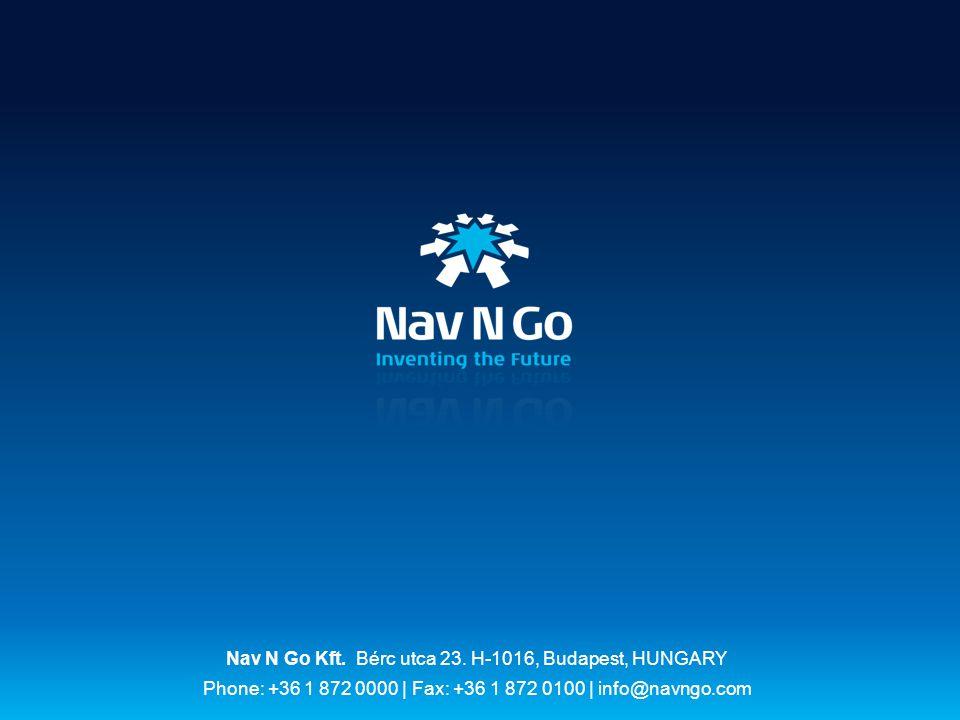 Nav N Go Kft. Bérc utca 23. H-1016, Budapest, HUNGARY Phone: +36 1 872 0000 | Fax: +36 1 872 0100 | info@navngo.com